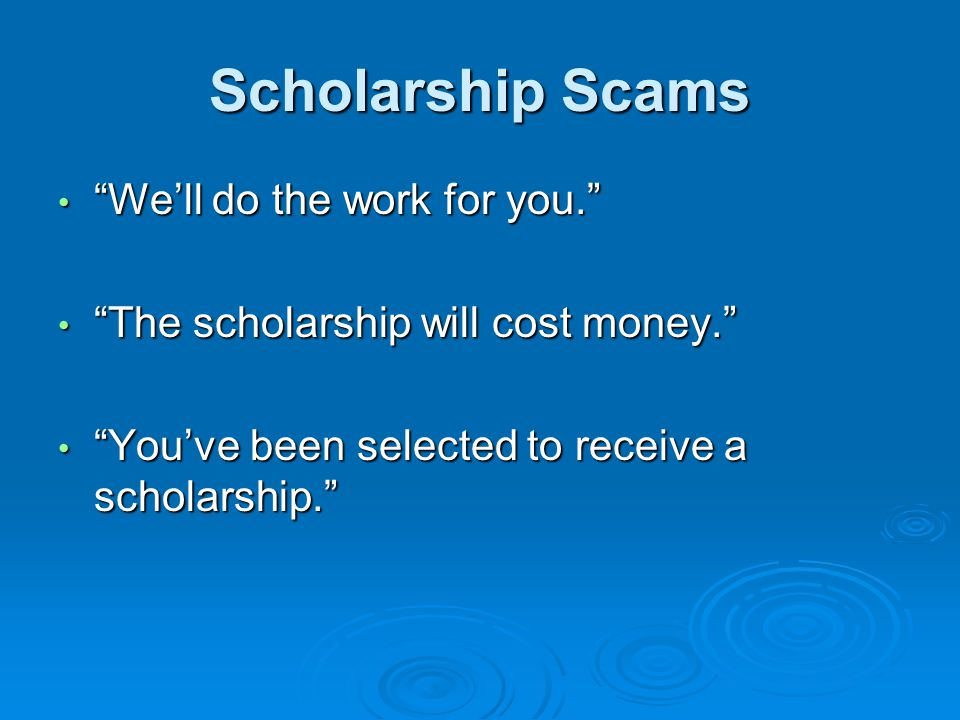 Scholarship Scams We'll do the work for you.