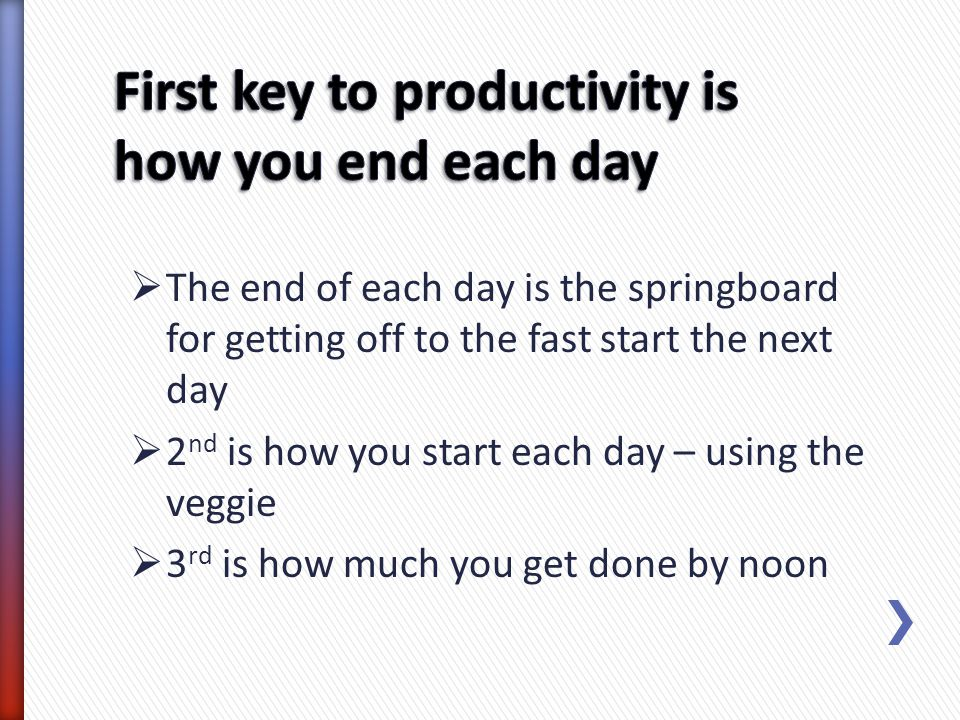First key to productivity is how you end each day