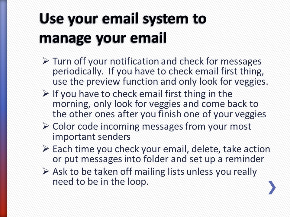 Use your email system to manage your email