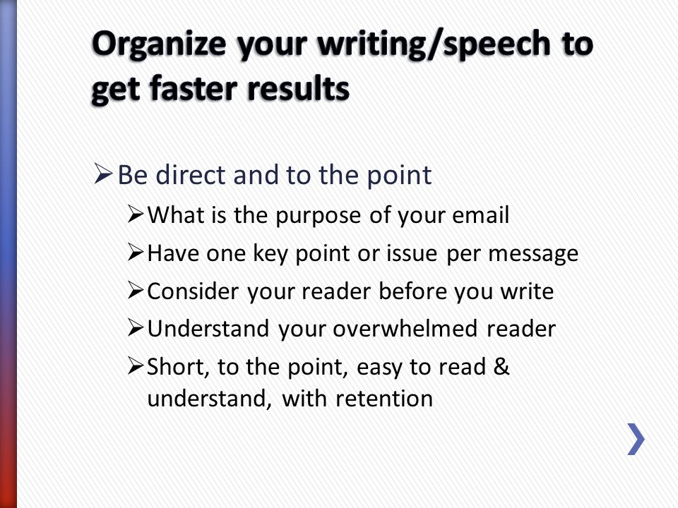 Organize your writing/speech to get faster results