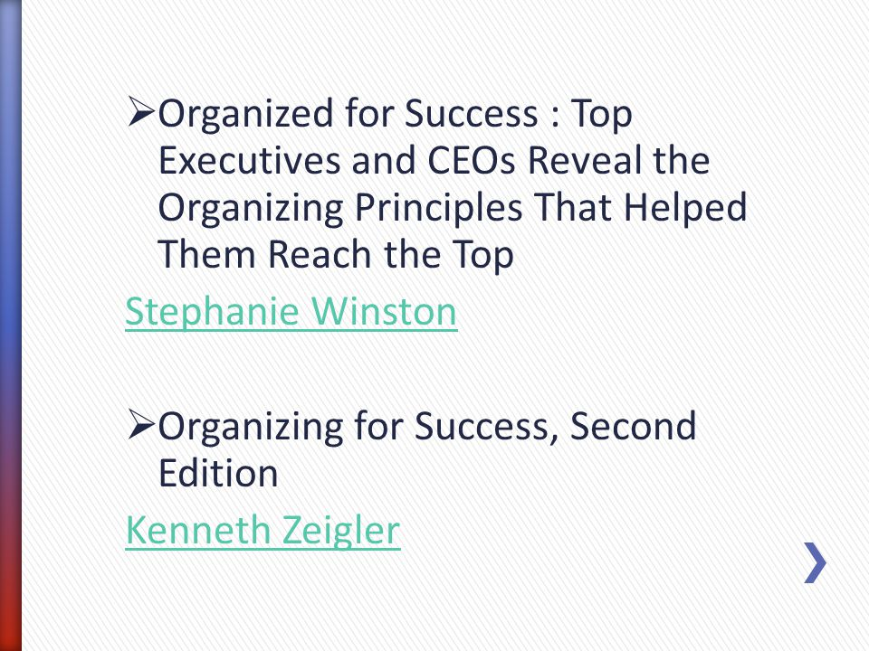 Organized for Success : Top Executives and CEOs Reveal the Organizing Principles That Helped Them Reach the Top
