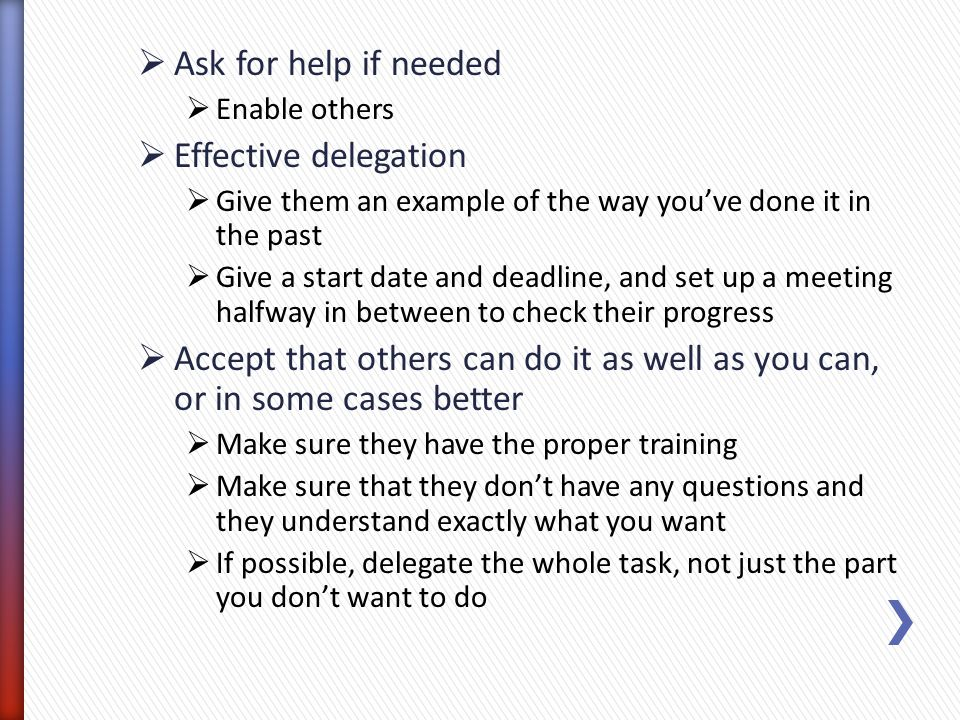 Ask for help if needed Effective delegation