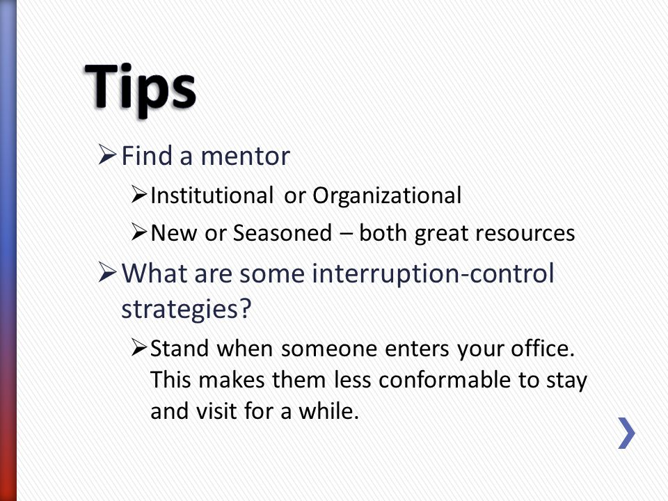 Tips Find a mentor What are some interruption-control strategies
