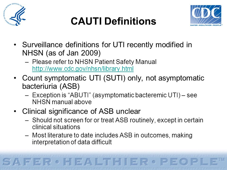 CAUTI Definitions Surveillance definitions for UTI recently modified in NHSN (as of Jan 2009)
