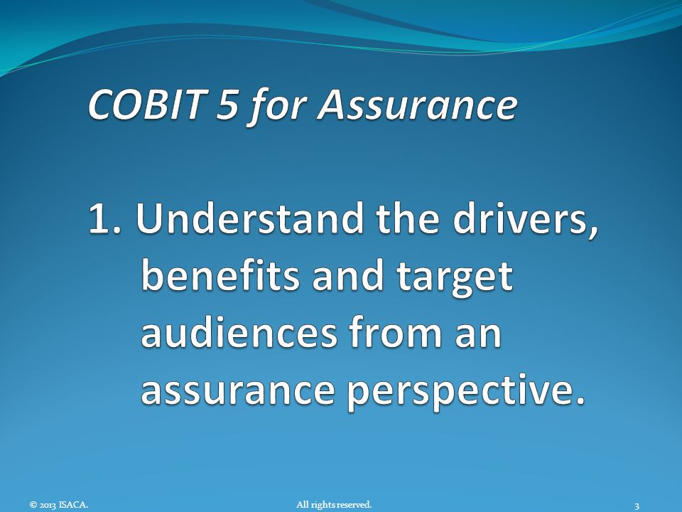 COBIT 5 for Assurance 1. Understand the drivers, benefits and target audiences from an assurance perspective.