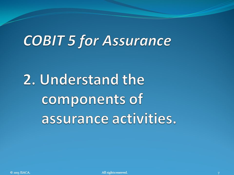 COBIT 5 for Assurance 2. Understand the components of assurance activities.