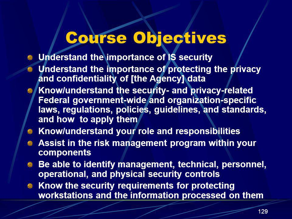 Course Objectives Understand the importance of IS security