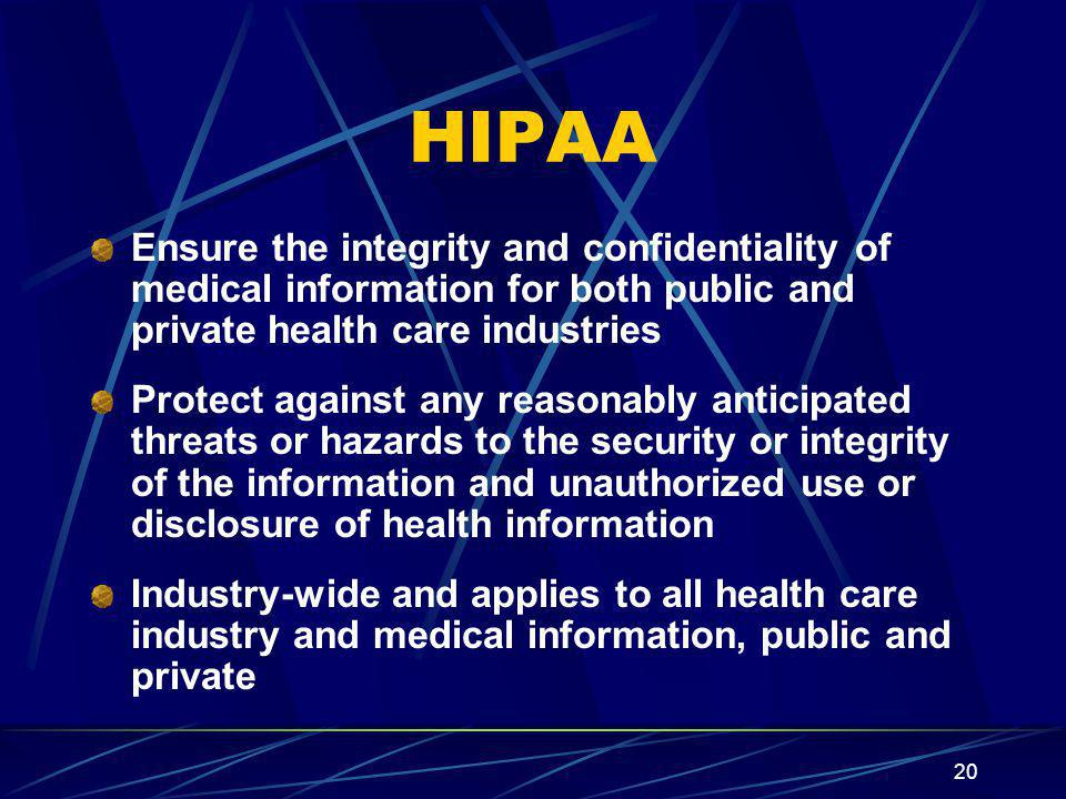 HIPAA Ensure the integrity and confidentiality of medical information for both public and private health care industries.