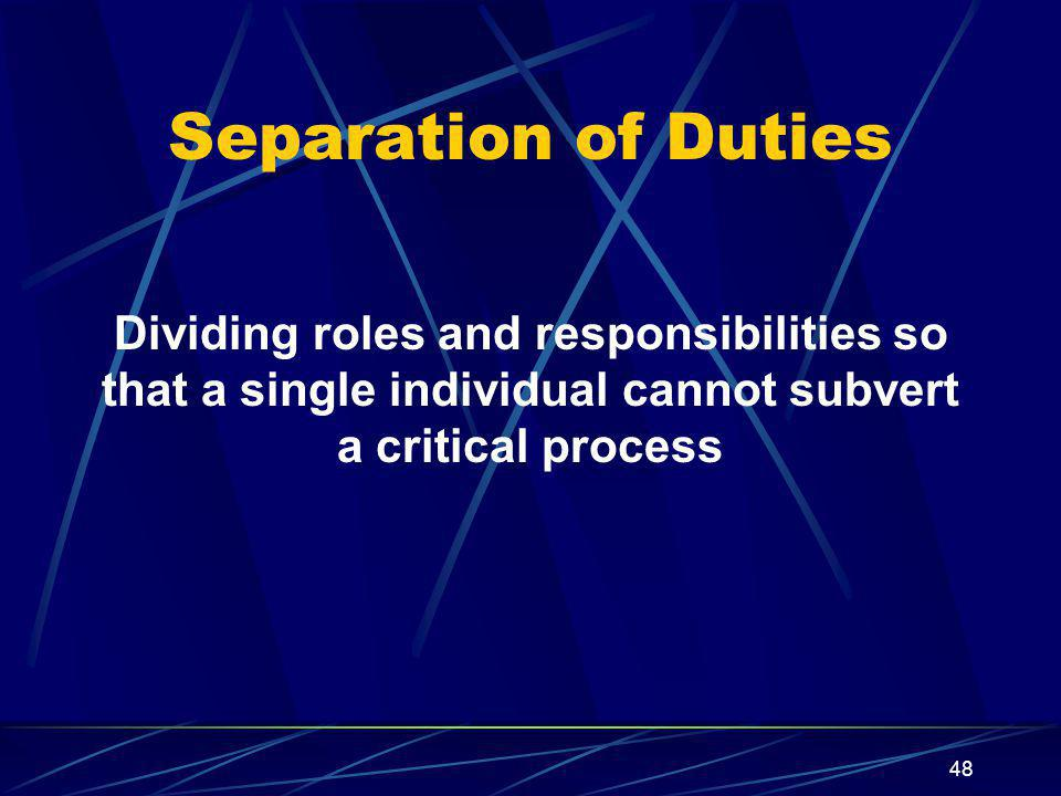 Separation of Duties Dividing roles and responsibilities so that a single individual cannot subvert a critical process.