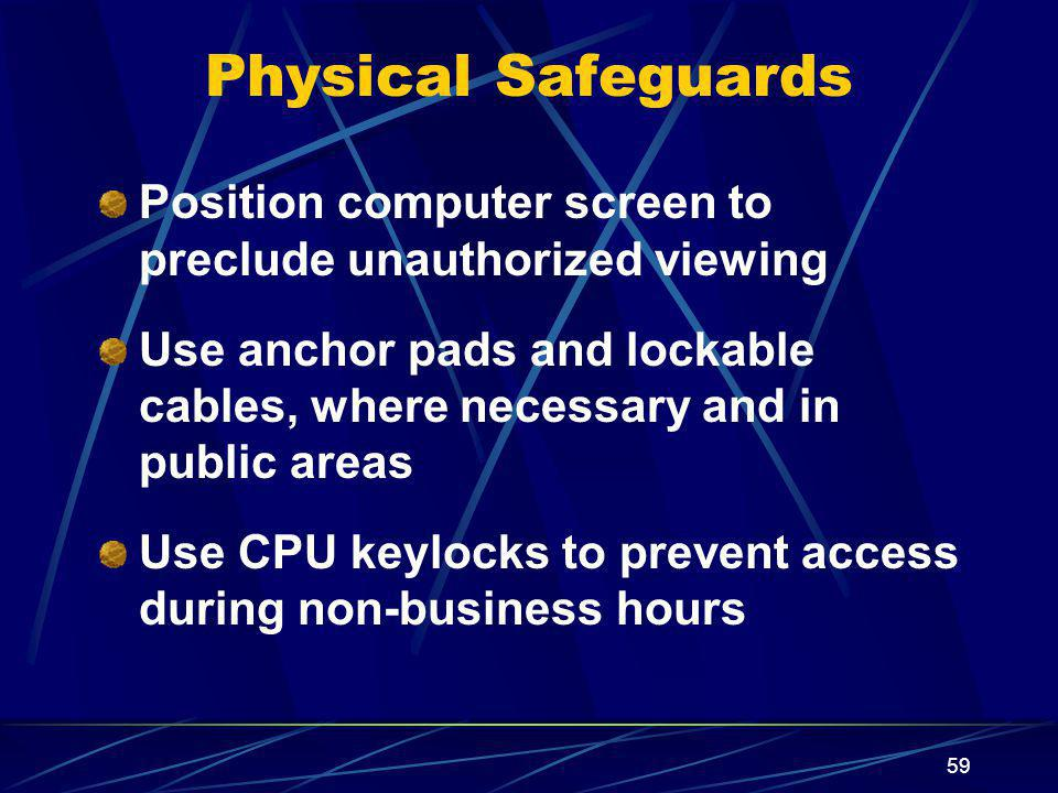 Physical Safeguards Position computer screen to preclude unauthorized viewing.