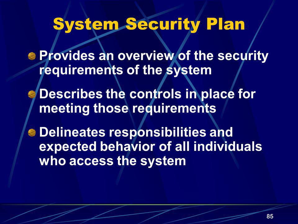 System Security Plan Provides an overview of the security requirements of the system.