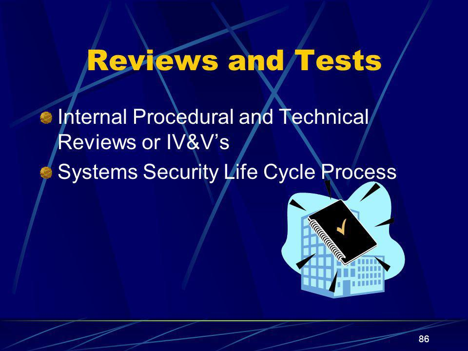 Reviews and Tests Internal Procedural and Technical Reviews or IV&V's