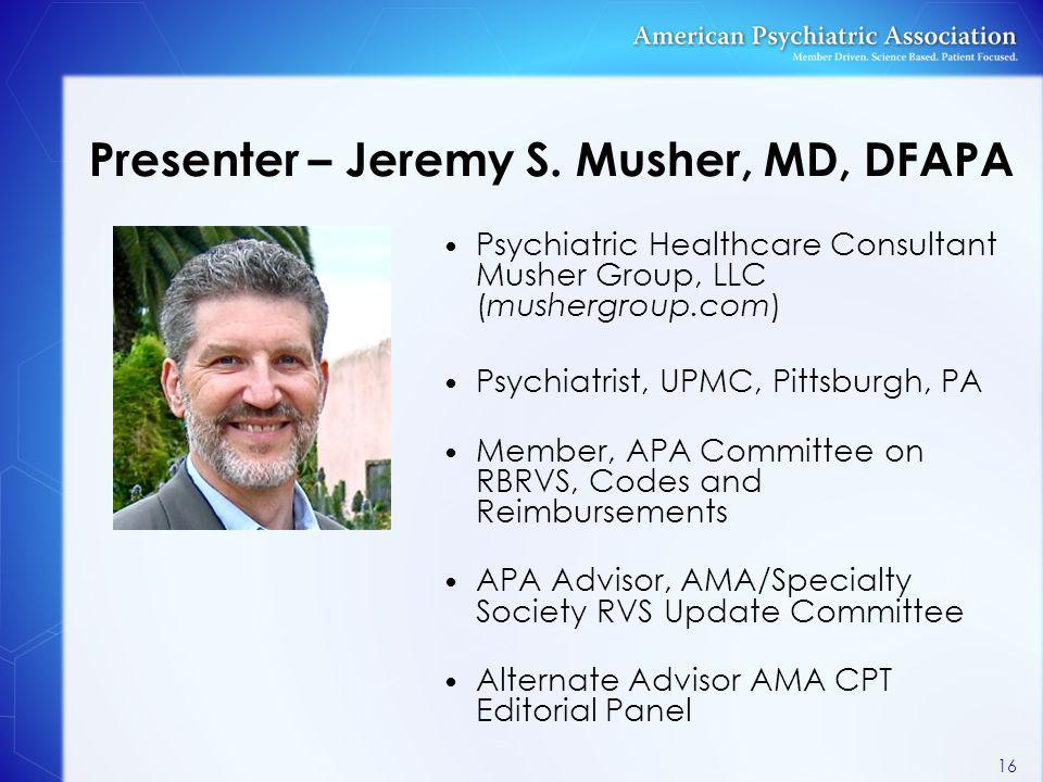 Presenter – Jeremy S. Musher, MD, DFAPA