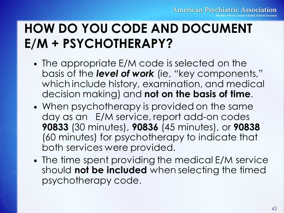 HOW DO YOU CODE AND DOCUMENT E/M + PSYCHOTHERAPY