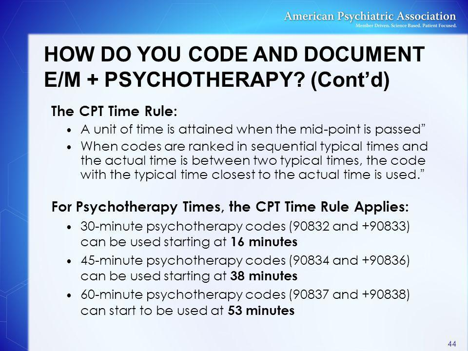 HOW DO YOU CODE AND DOCUMENT E/M + PSYCHOTHERAPY (Cont'd)