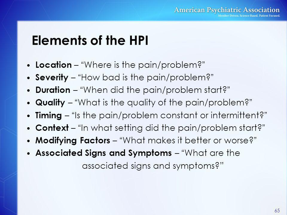 Elements of the HPI Location – Where is the pain/problem