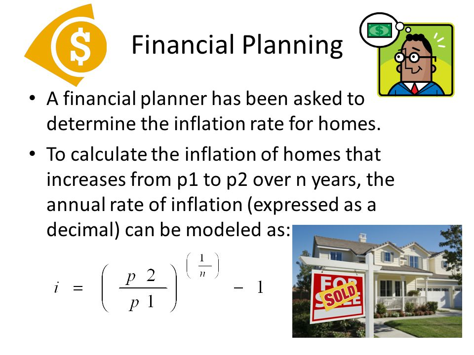 Financial Planning A financial planner has been asked to determine the inflation rate for homes.