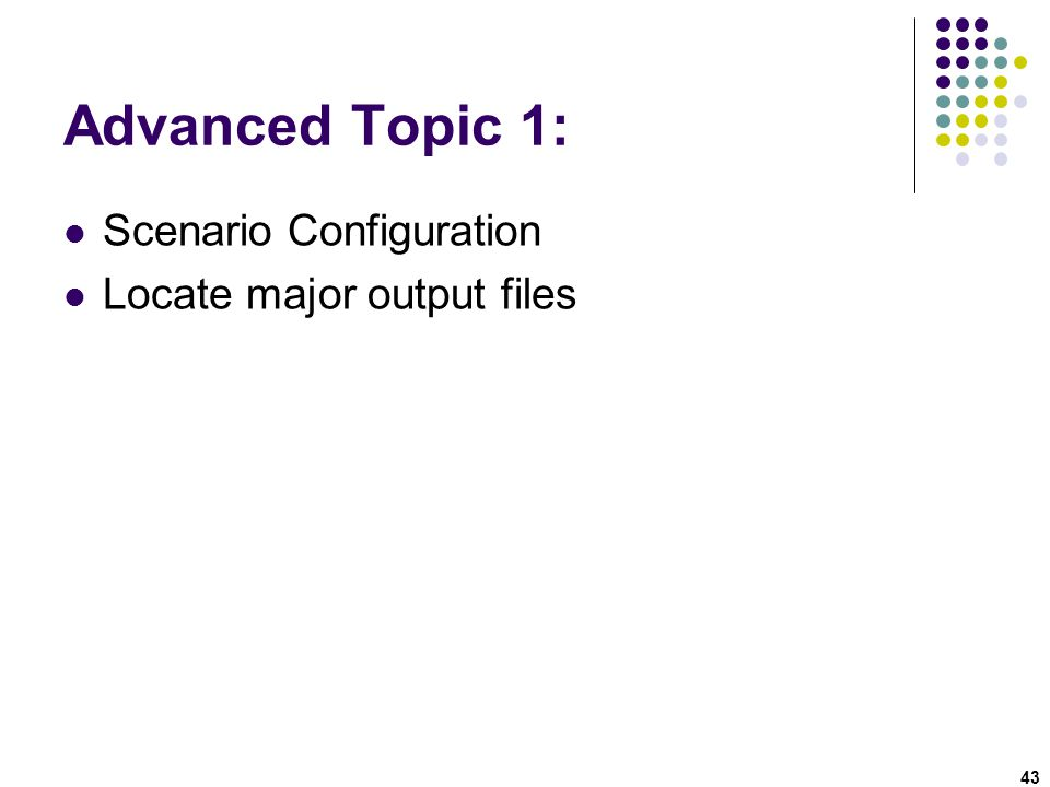 Advanced Topic 1: Scenario Configuration Locate major output files