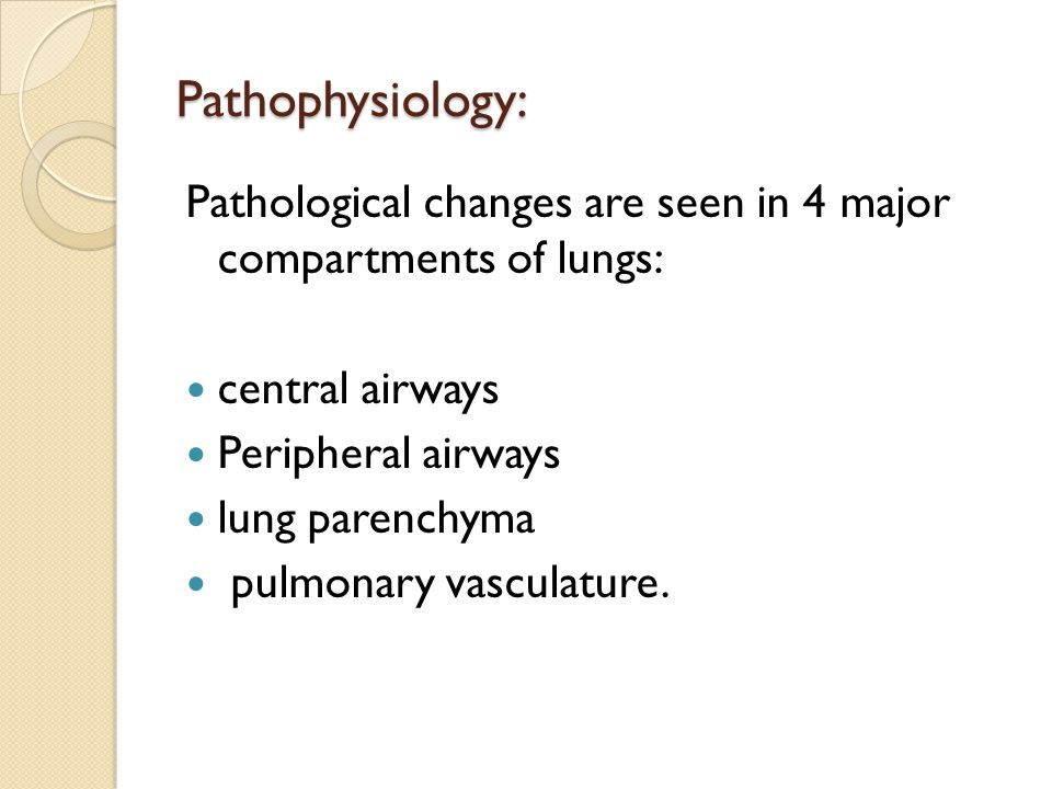 Pathophysiology: Pathological changes are seen in 4 major compartments of lungs: central airways.