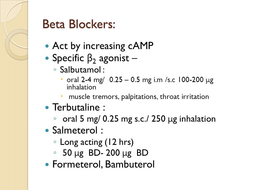 Beta Blockers: Act by increasing cAMP Specific β2 agonist –