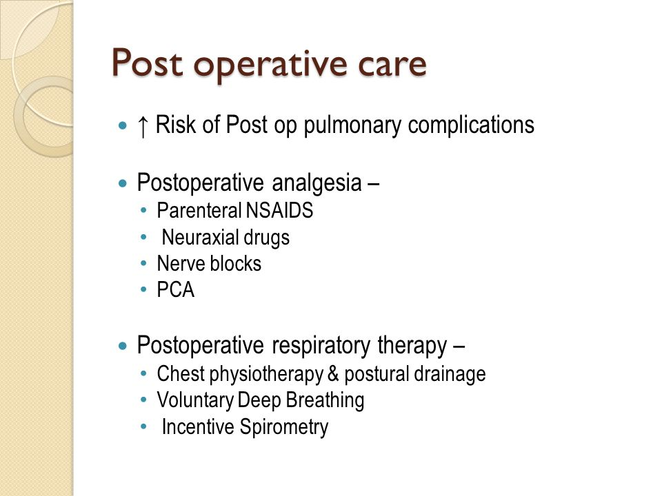 Post operative care ↑ Risk of Post op pulmonary complications