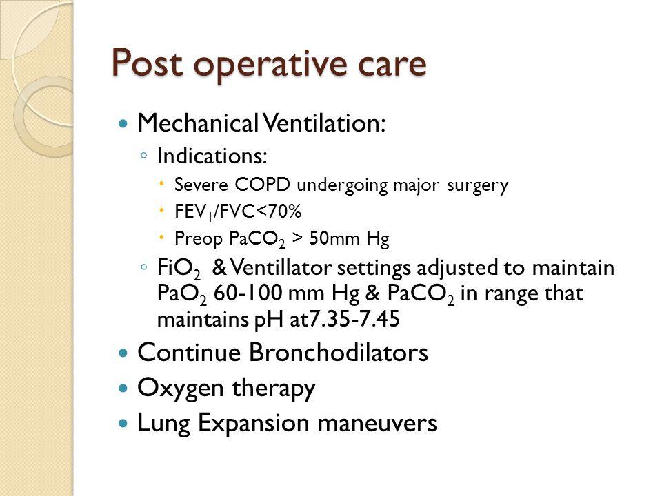 Post operative care Mechanical Ventilation: Continue Bronchodilators