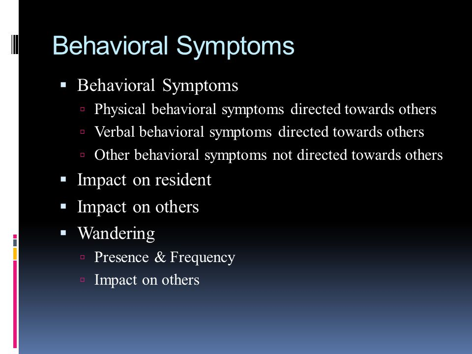 Behavioral Symptoms Behavioral Symptoms Impact on resident