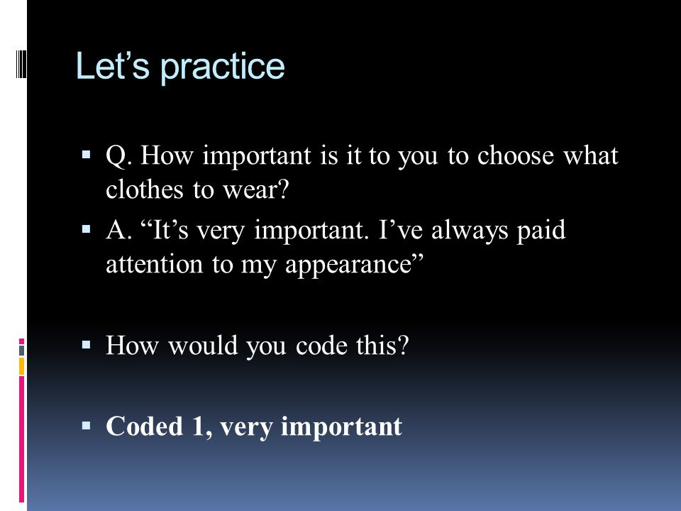 Let's practice Q. How important is it to you to choose what clothes to wear A. It's very important. I've always paid attention to my appearance