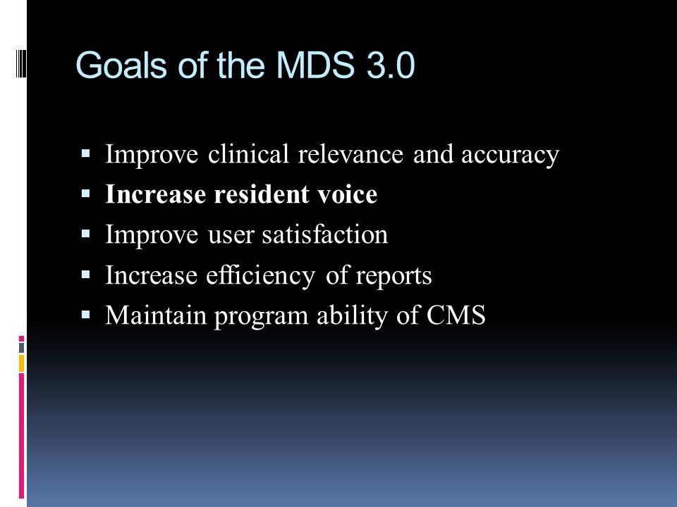 Goals of the MDS 3.0 Improve clinical relevance and accuracy
