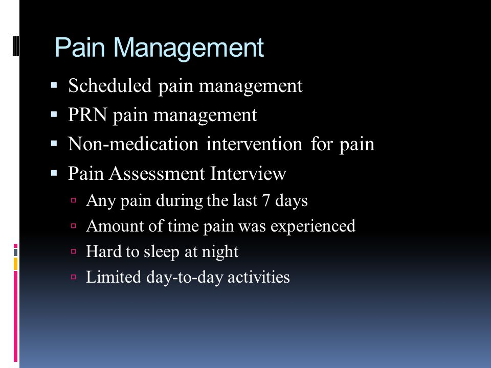 Pain Management Scheduled pain management PRN pain management