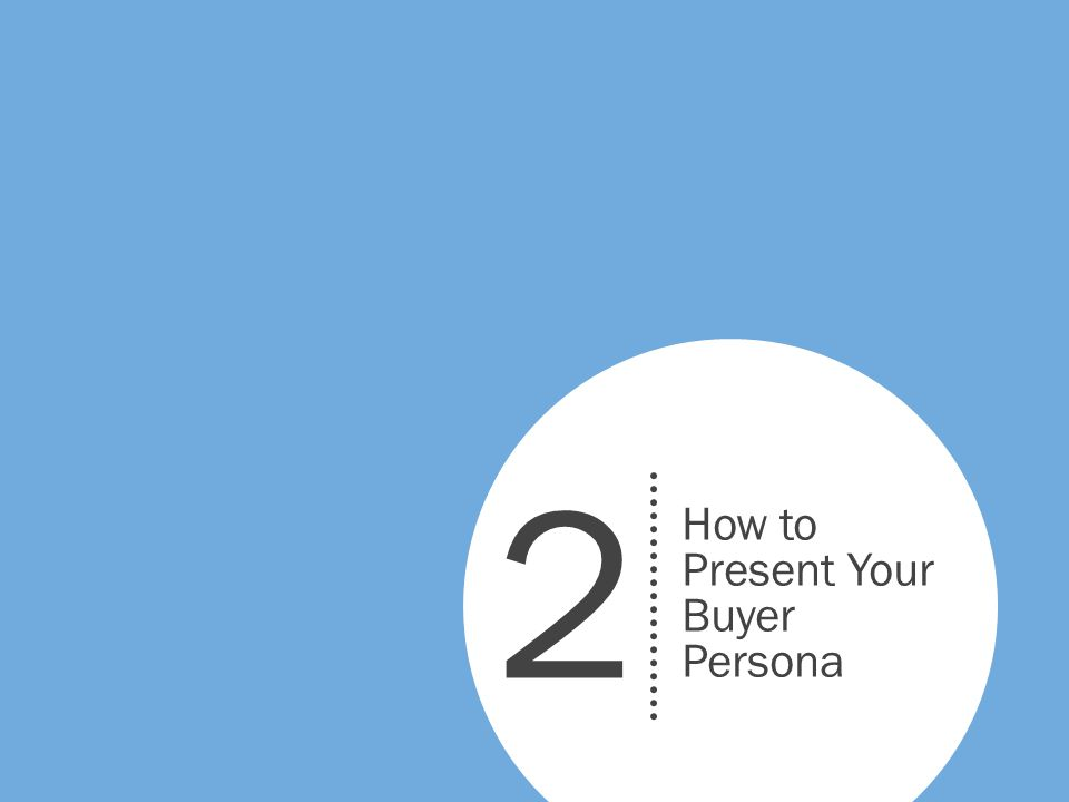 2 How to Present Your Buyer Persona