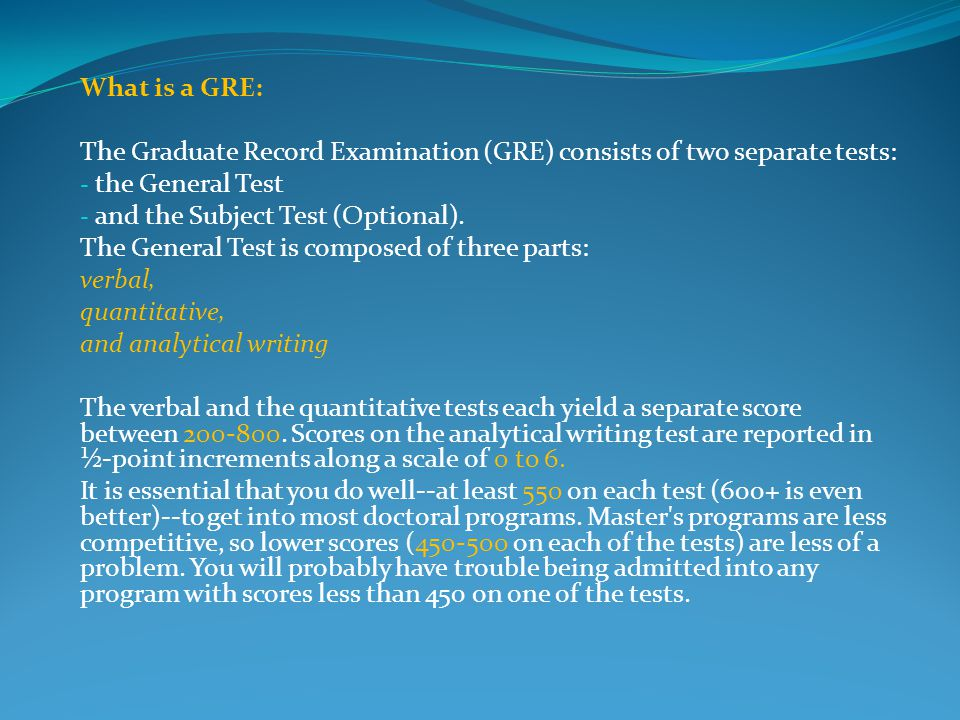 What is a GRE: The Graduate Record Examination (GRE) consists of two separate tests: the General Test.