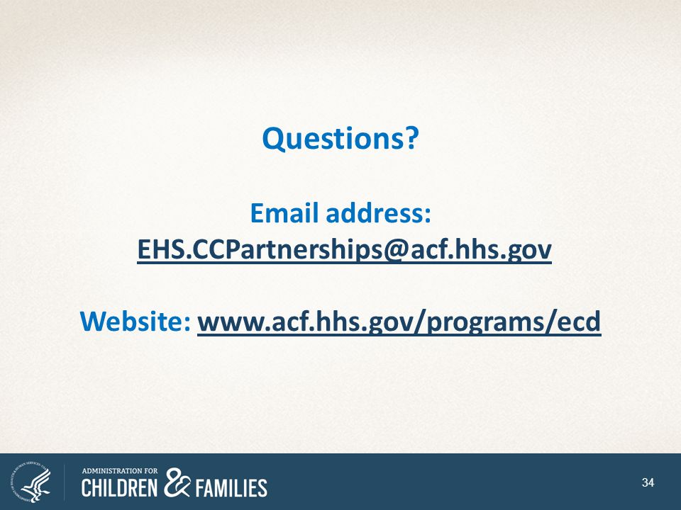 Questions. Email address: EHS. CCPartnerships@acf. hhs