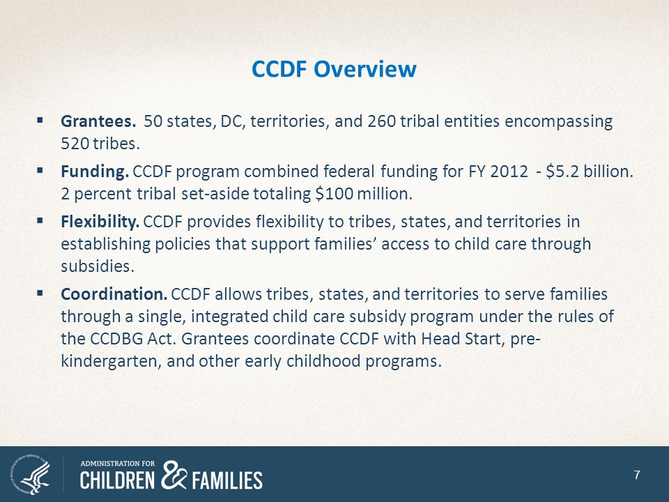 CCDF Overview Grantees. 50 states, DC, territories, and 260 tribal entities encompassing 520 tribes.