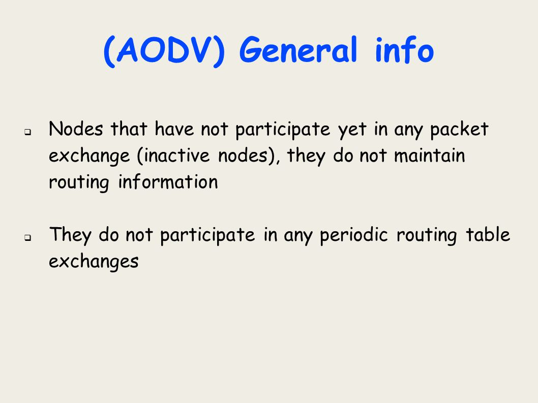 (AODV) General info Nodes that have not participate yet in any packet exchange (inactive nodes), they do not maintain routing information.