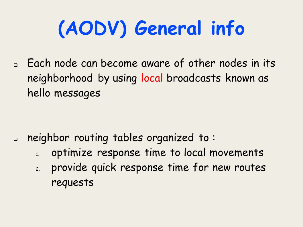 (AODV) General info Each node can become aware of other nodes in its neighborhood by using local broadcasts known as hello messages.