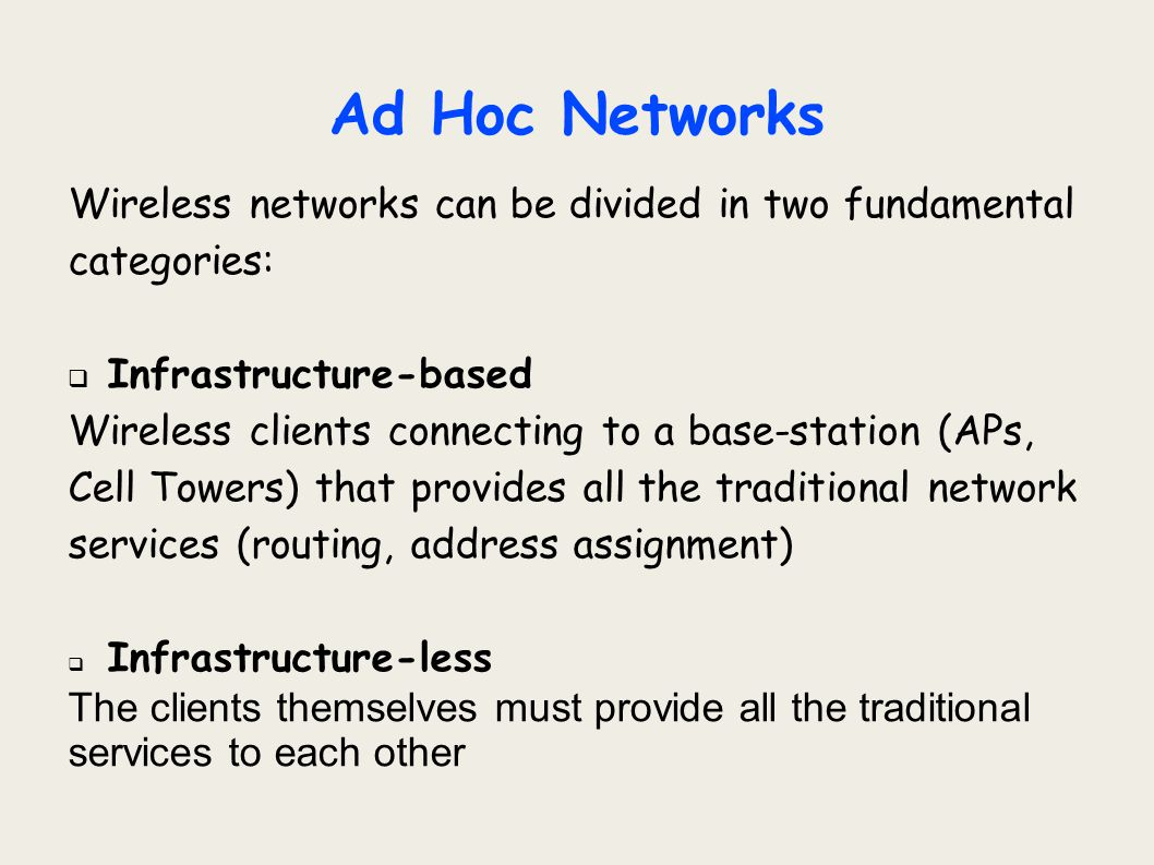 Ad Hoc Networks Wireless networks can be divided in two fundamental categories: Infrastructure-based.