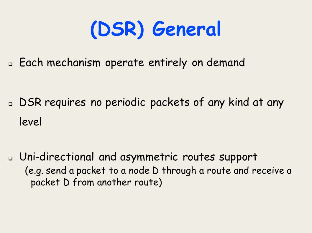 (DSR) General Each mechanism operate entirely on demand