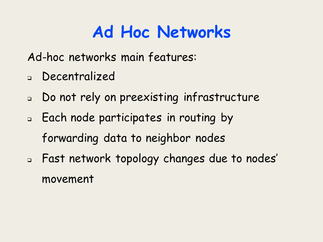 Ad Hoc Networks Ad-hoc networks main features: Decentralized