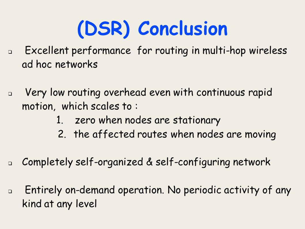 (DSR) Conclusion Excellent performance for routing in multi-hop wireless ad hoc networks.