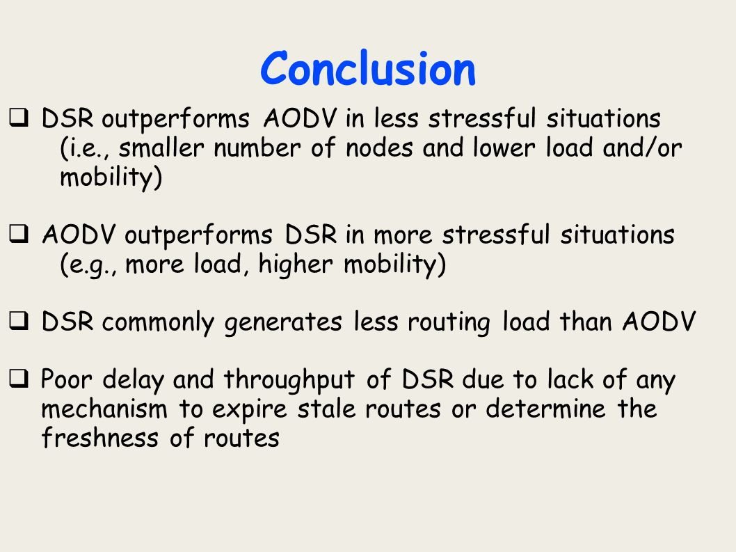 Conclusion DSR outperforms AODV in less stressful situations