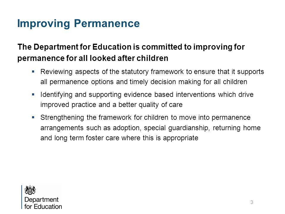 Improving Permanence The Department for Education is committed to improving for permanence for all looked after children.