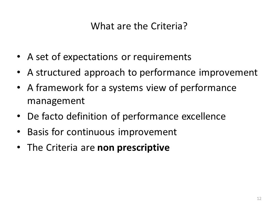 What are the Criteria A set of expectations or requirements. A structured approach to performance improvement.