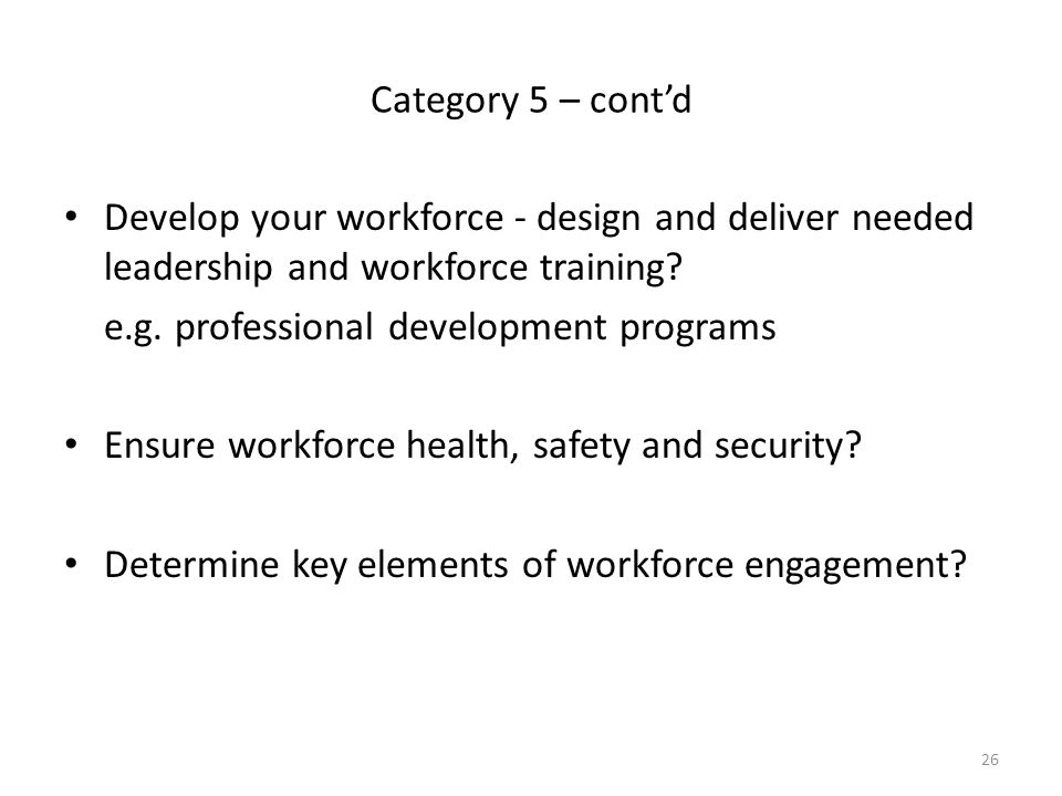 Category 5 – cont'd Develop your workforce - design and deliver needed leadership and workforce training