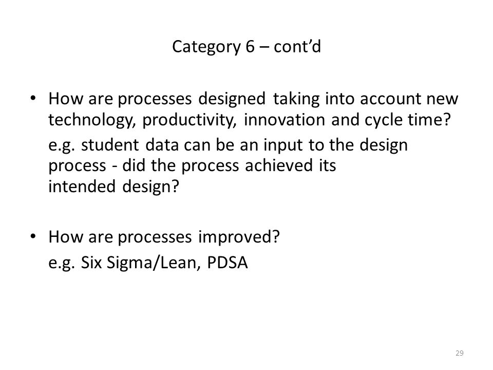 Category 6 – cont'd How are processes designed taking into account new technology, productivity, innovation and cycle time