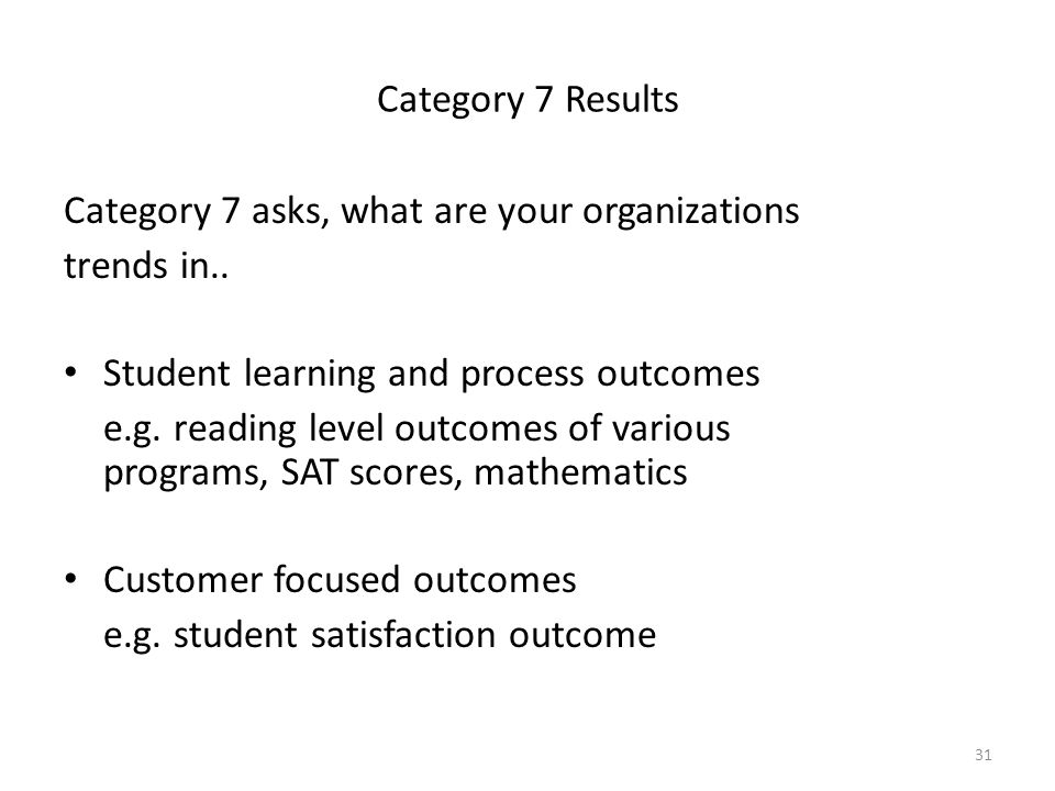 Category 7 Results Category 7 asks, what are your organizations. trends in.. Student learning and process outcomes.