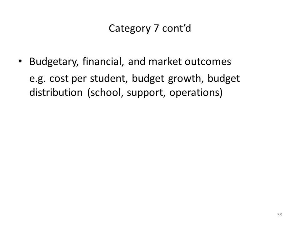 Category 7 cont'd Budgetary, financial, and market outcomes.