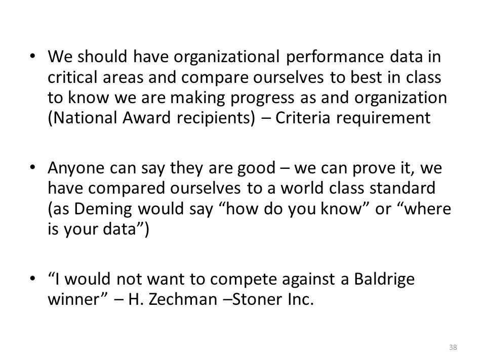 We should have organizational performance data in critical areas and compare ourselves to best in class to know we are making progress as and organization (National Award recipients) – Criteria requirement