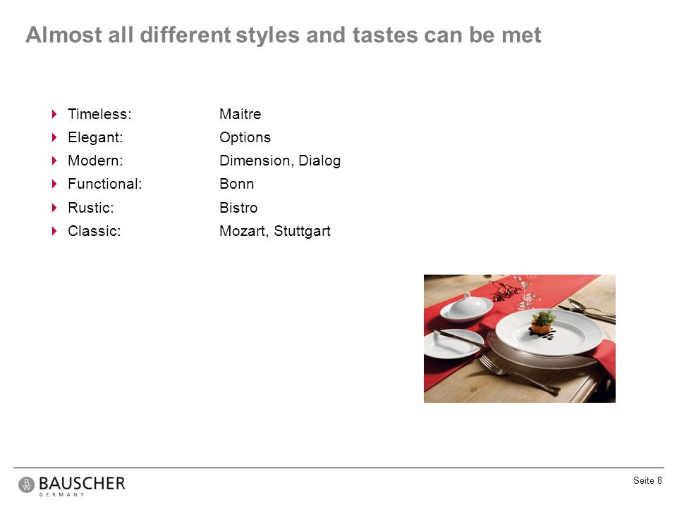 Almost all different styles and tastes can be met