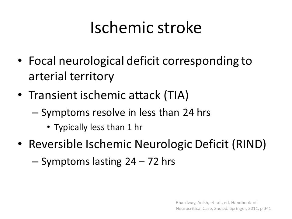 Ischemic stroke Focal neurological deficit corresponding to arterial territory. Transient ischemic attack (TIA)